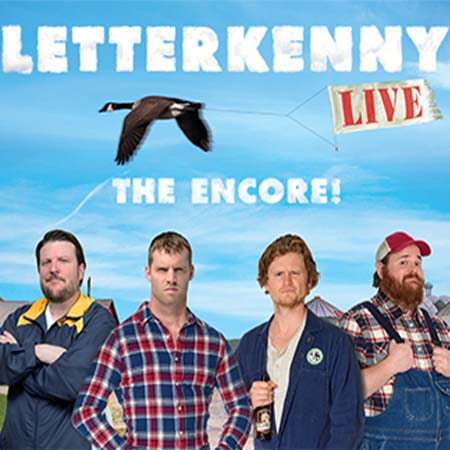 Letterkenny Live 450x450 - LETTERKENNY LIVE THE ENCORE!