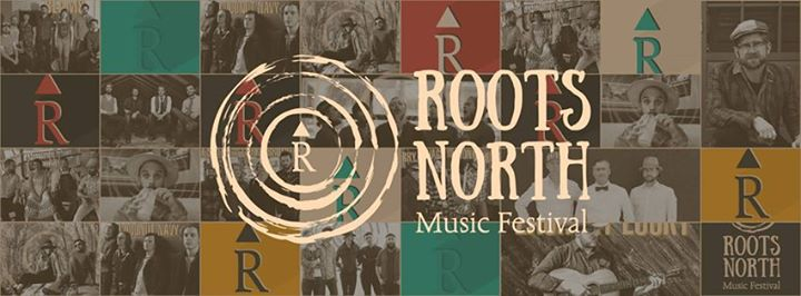 roots north - ROOTS NORTH MUSIC FESTIVAL