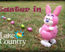 Easter Long Weekend Fun in Ontario's Lake Country!